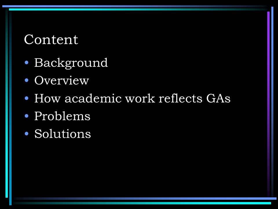 Content Background Overview How academic work reflects GAs Problems Solutions