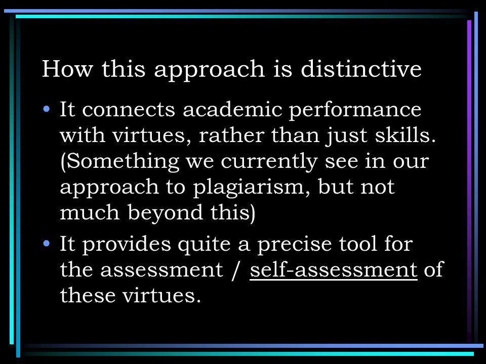 How this approach is distinctive It connects academic performance with virtues, rather than just skills. (Something we currently see in our approach t