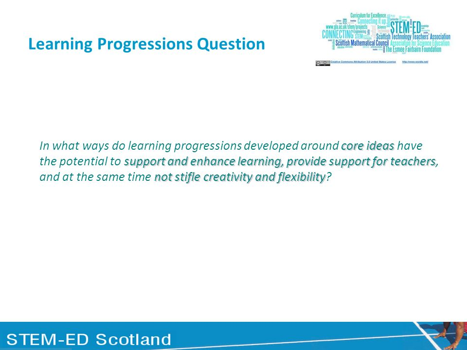 Learning Progressions Question core ideas support and enhance learning,provide support for teachers not stifle creativity and flexibility In what ways