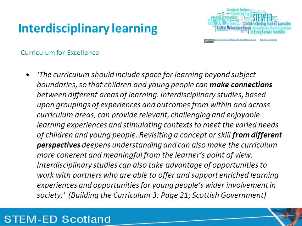 Interdisciplinary learning The curriculum should include space for learning beyond subject boundaries, so that children and young people can make conn