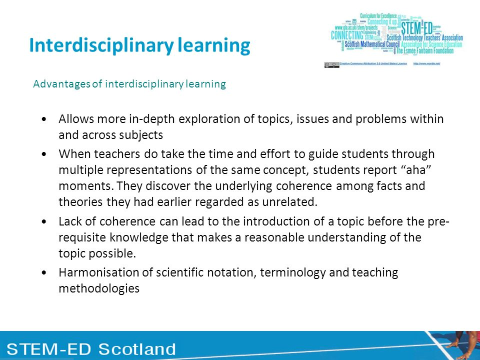 Interdisciplinary learning Allows more in-depth exploration of topics, issues and problems within and across subjects When teachers do take the time a