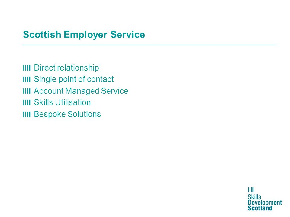 Scottish Employer Service Direct relationship Single point of contact Account Managed Service Skills Utilisation Bespoke Solutions