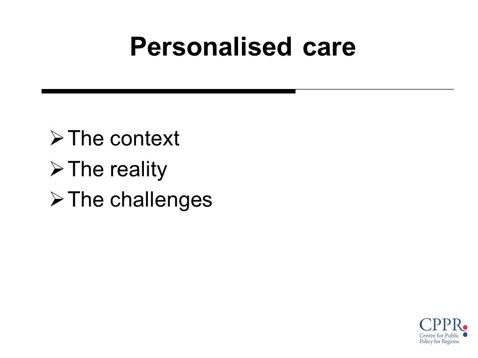 Personalised care ØThe context ØThe reality ØThe challenges
