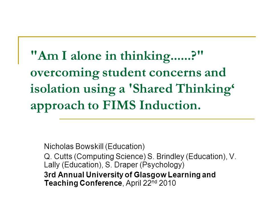 Am I alone in thinking......? overcoming student concerns and isolation using a Shared Thinking approach to FIMS Induction.