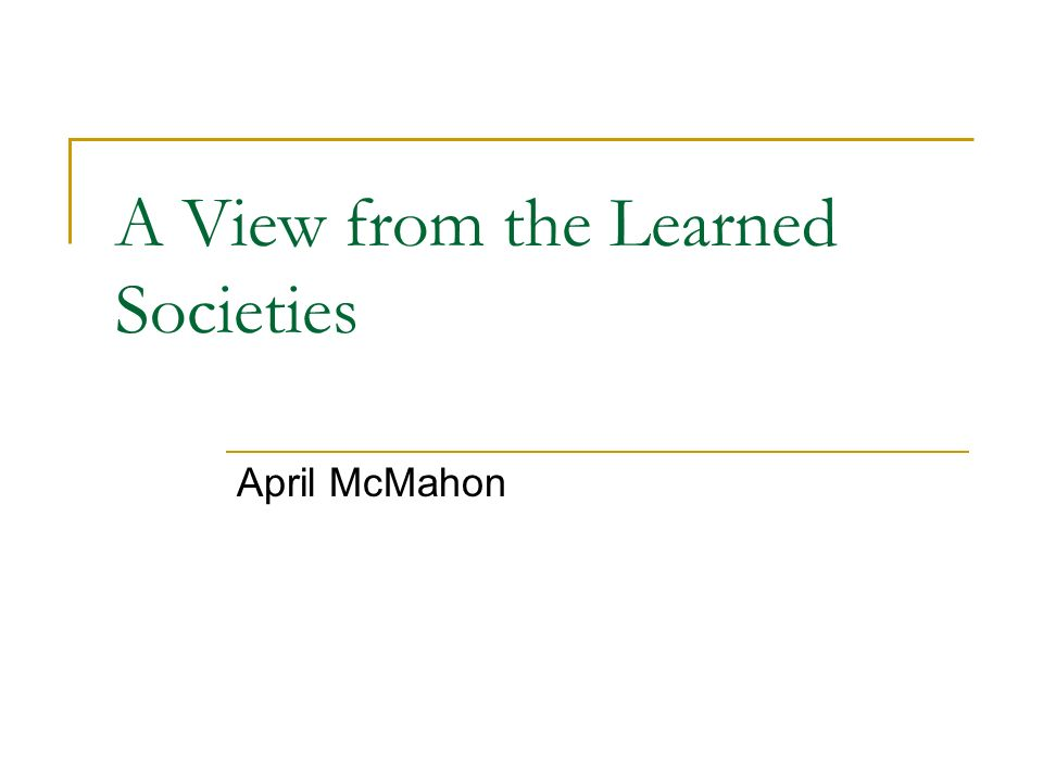 A View from the Learned Societies April McMahon