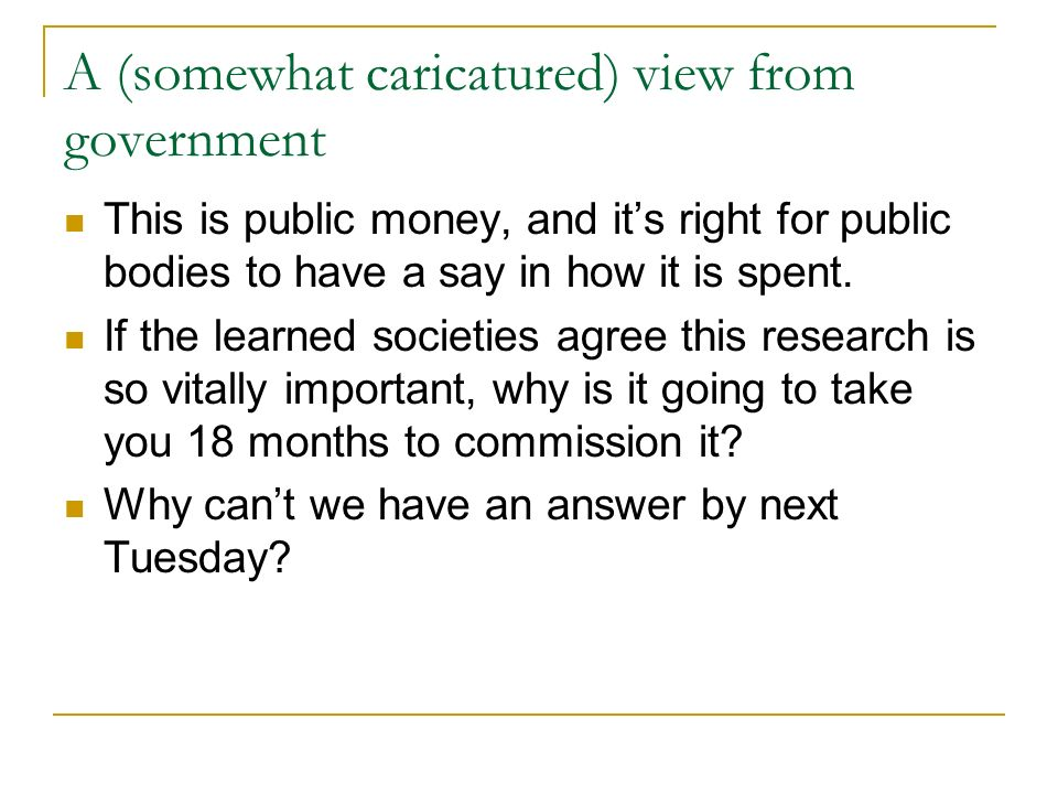 A (somewhat caricatured) view from government This is public money, and its right for public bodies to have a say in how it is spent.