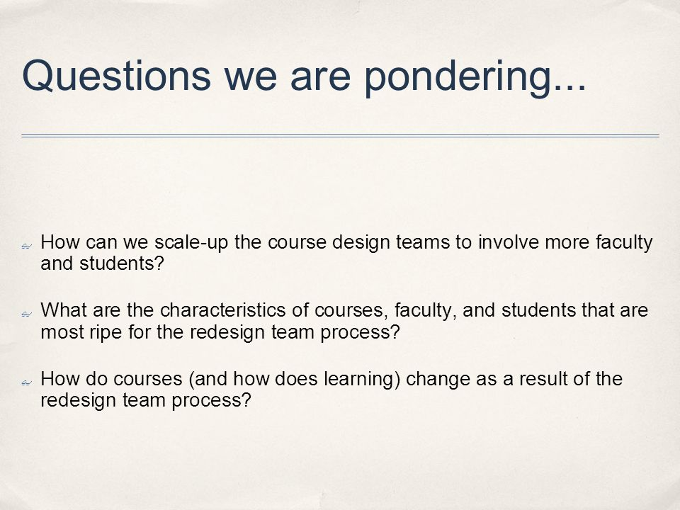 Questions we are pondering... How can we scale-up the course design teams to involve more faculty and students? What are the characteristics of course