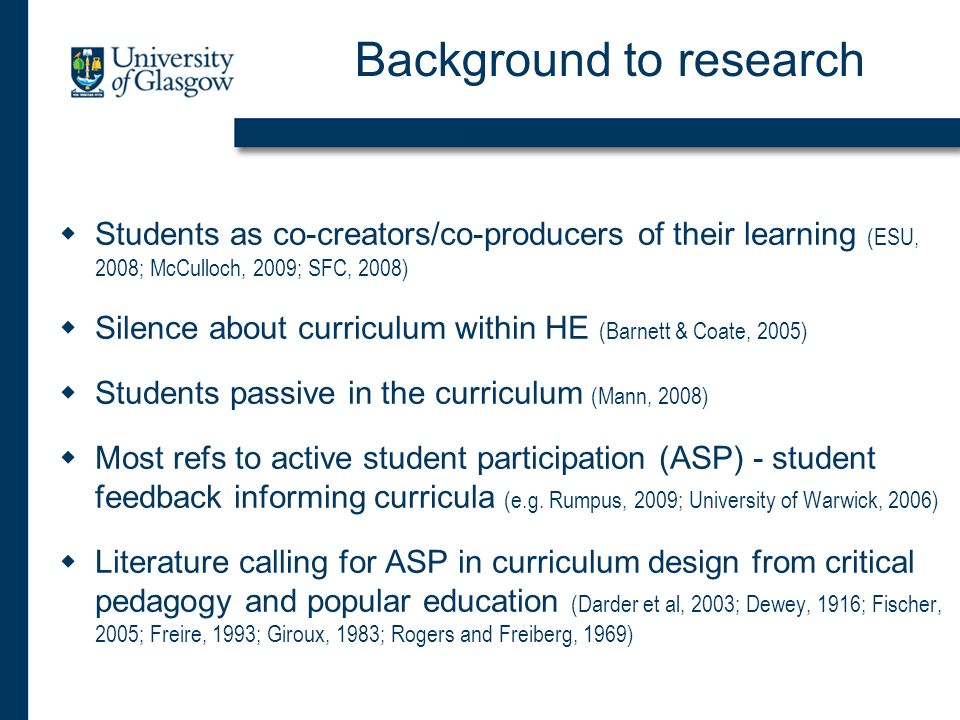 Background to research Students as co-creators/co-producers of their learning (ESU, 2008; McCulloch, 2009; SFC, 2008) Silence about curriculum within