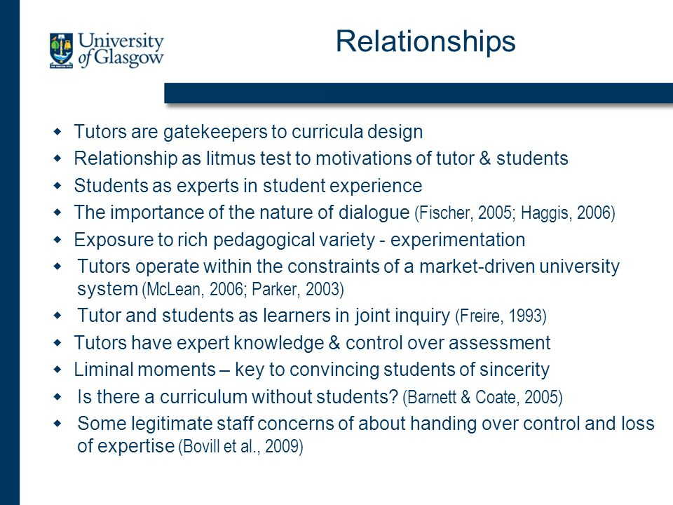 Relationships Tutors are gatekeepers to curricula design Relationship as litmus test to motivations of tutor & students Students as experts in student