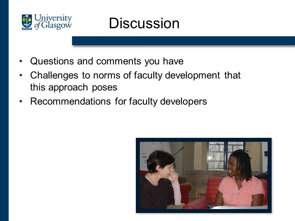Questions and comments you have Challenges to norms of faculty development that this approach poses Recommendations for faculty developers Discussion