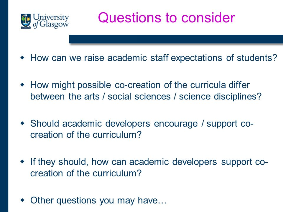 Questions to consider How can we raise academic staff expectations of students? How might possible co-creation of the curricula differ between the art