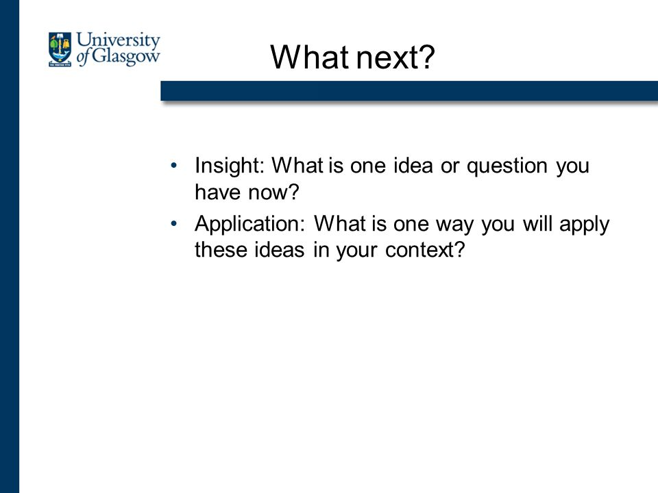 Insight: What is one idea or question you have now? Application: What is one way you will apply these ideas in your context? What next?
