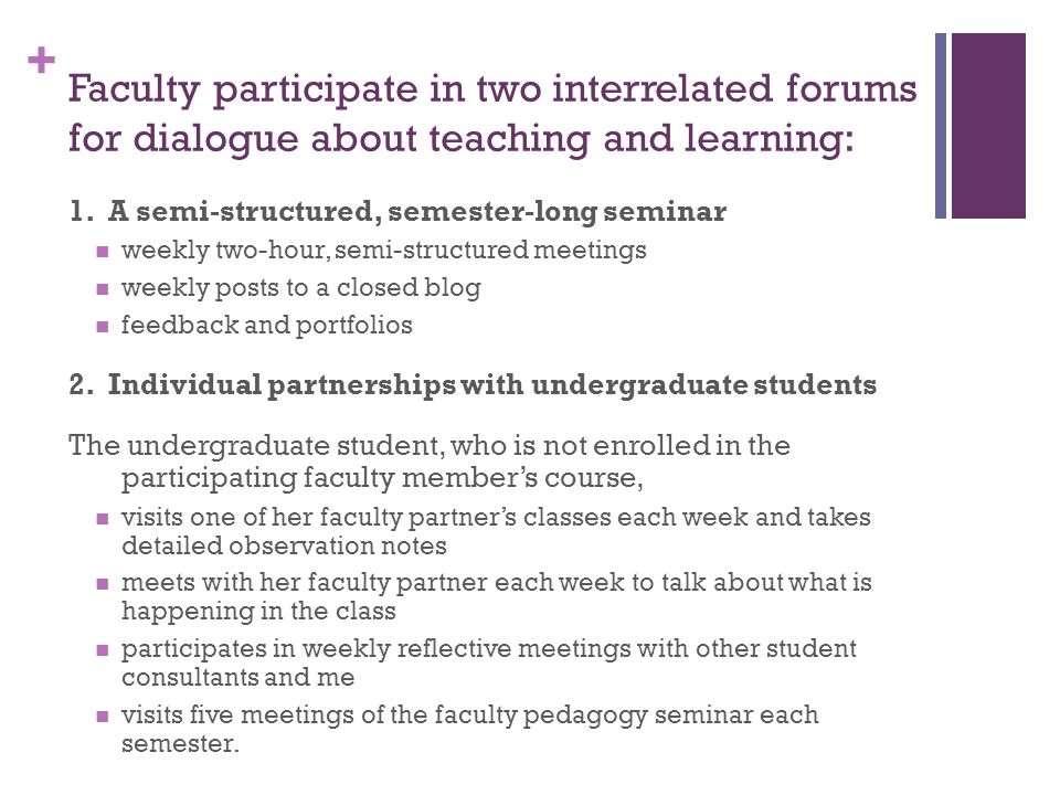 + Faculty participate in two interrelated forums for dialogue about teaching and learning: 1.