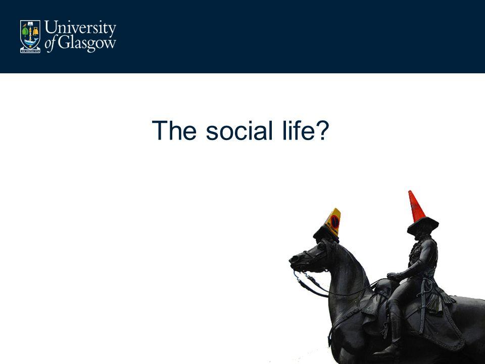 The social life?