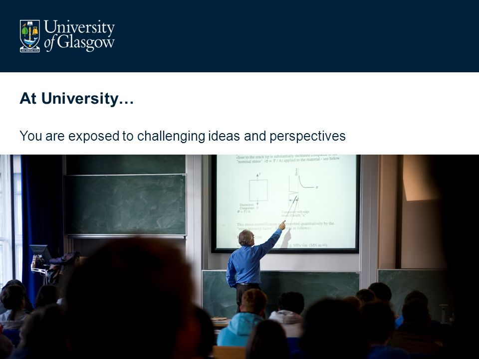 At University… You are exposed to challenging ideas and perspectives