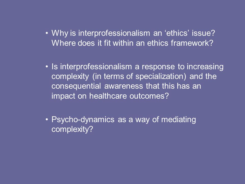 Why is interprofessionalism an ethics issue.Where does it fit within an ethics framework.