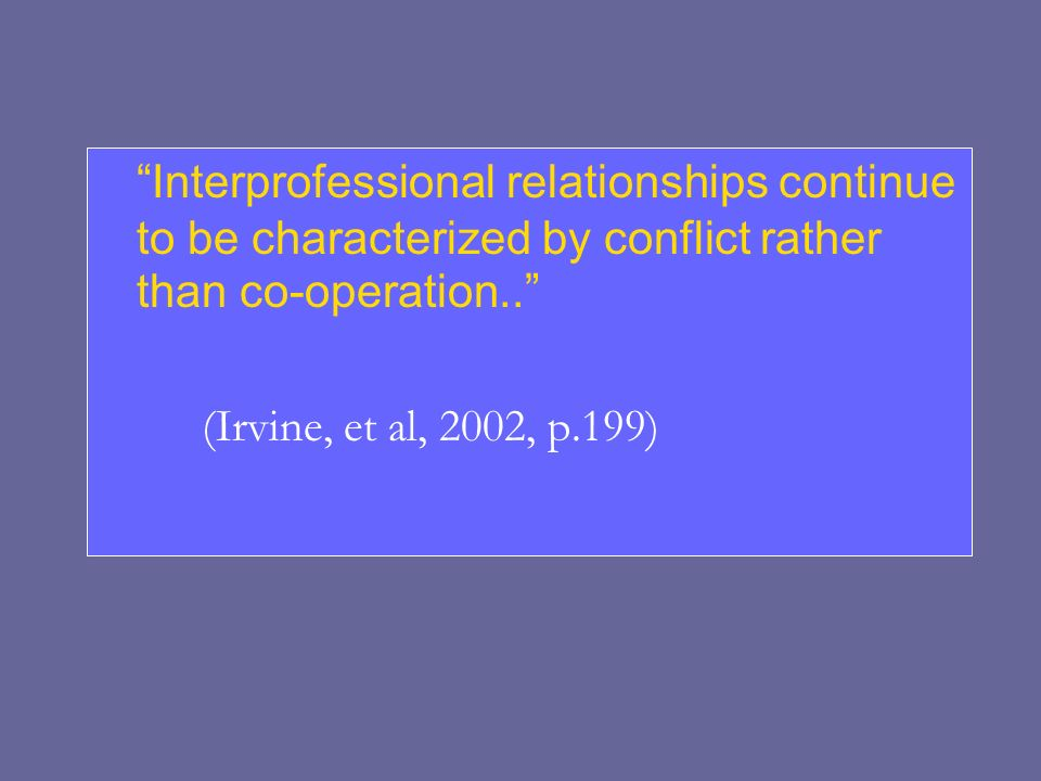 Interprofessional relationships continue to be characterized by conflict rather than co-operation..