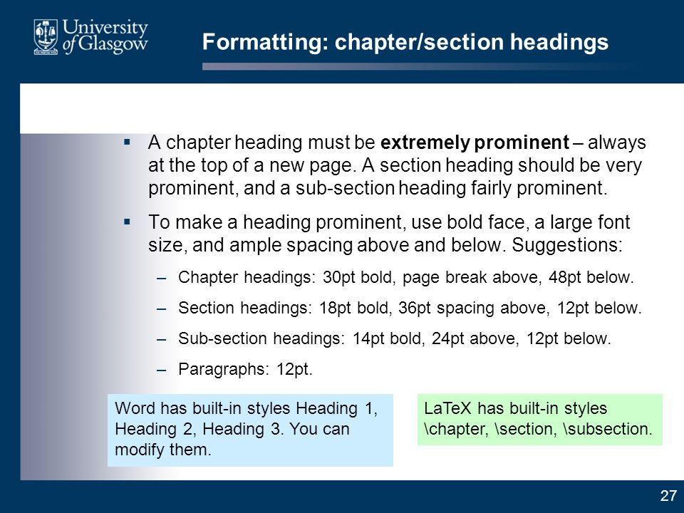 27 Formatting: chapter/section headings A chapter heading must be extremely prominent – always at the top of a new page.