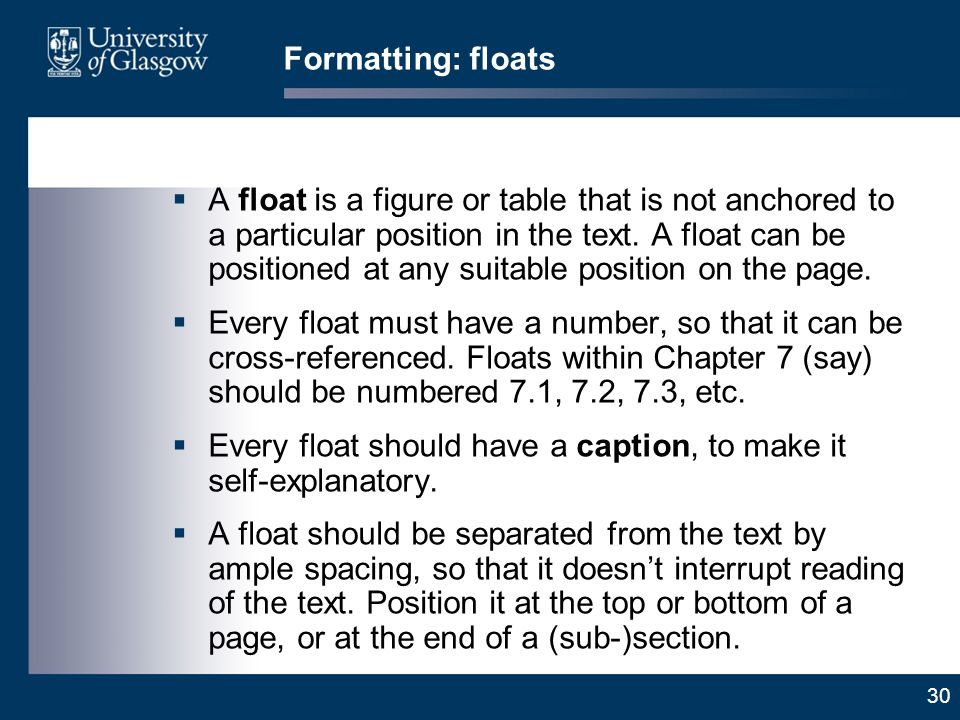 30 Formatting: floats A float is a figure or table that is not anchored to a particular position in the text.