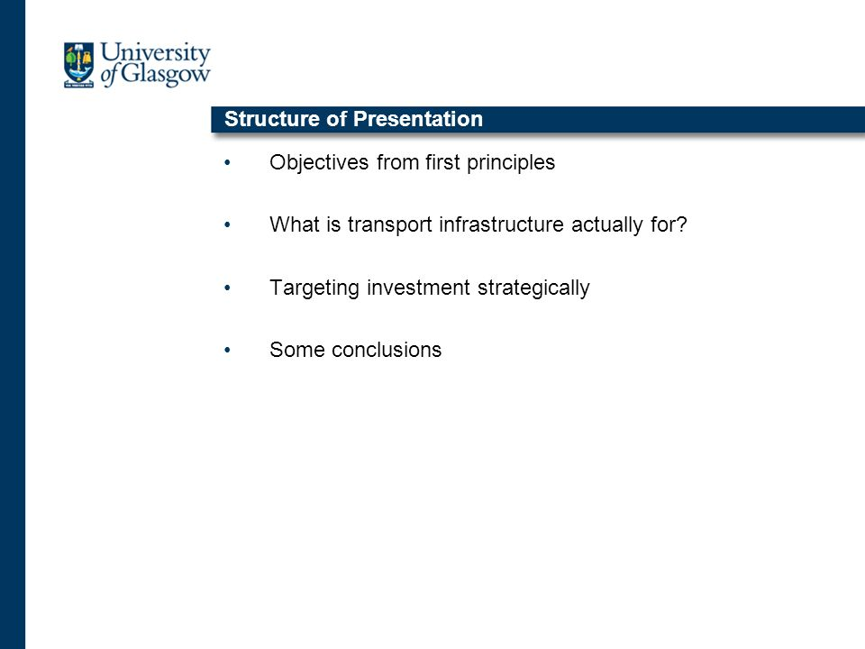 Structure of Presentation Objectives from first principles What is transport infrastructure actually for.