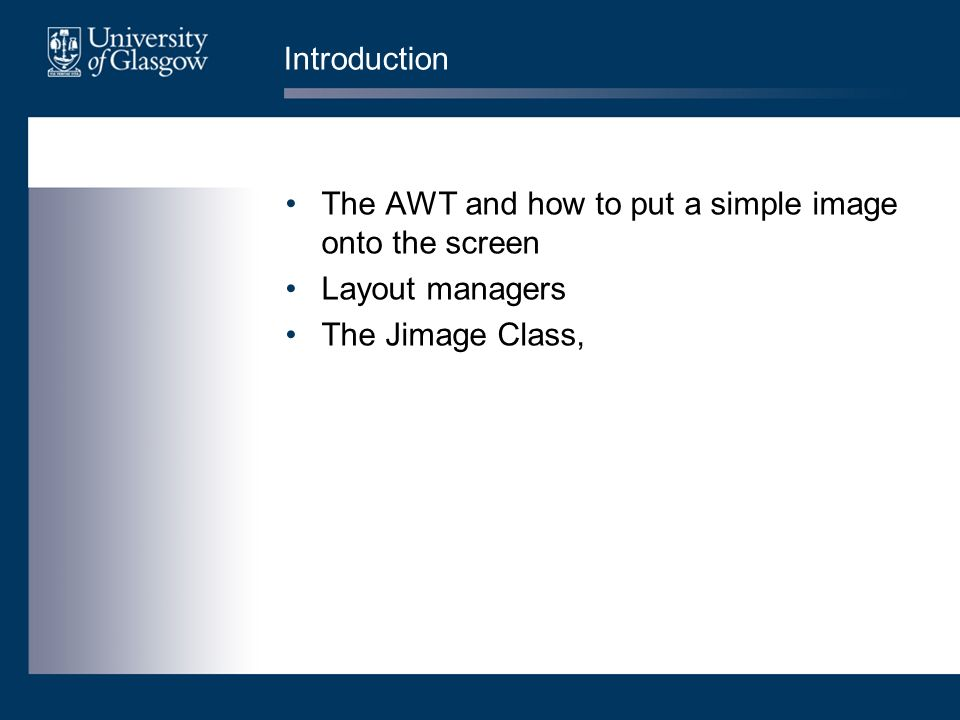 Introduction The AWT and how to put a simple image onto the screen Layout managers The Jimage Class,