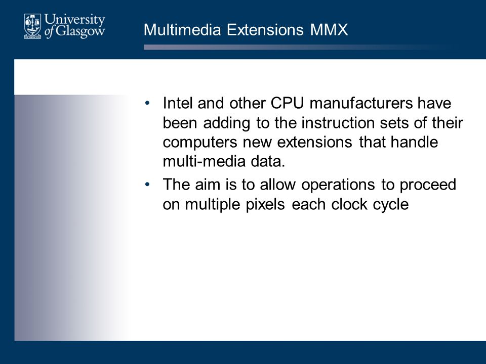 Multimedia Extensions MMX Intel and other CPU manufacturers have been adding to the instruction sets of their computers new extensions that handle mul