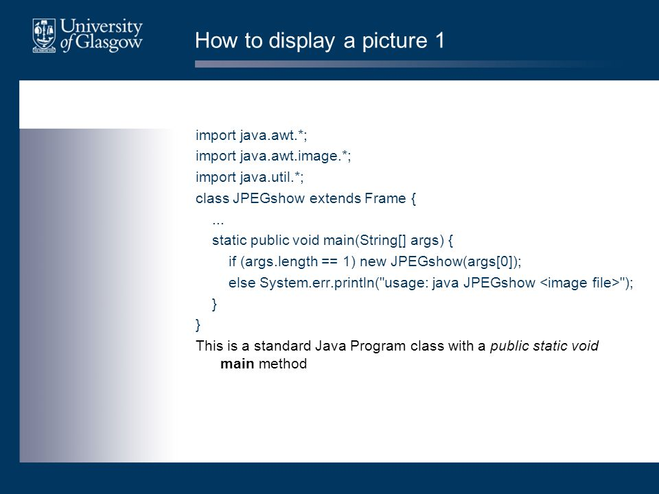 How to display a picture 1 import java.awt.*; import java.awt.image.*; import java.util.*; class JPEGshow extends Frame {... static public void main(S