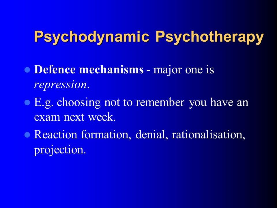Psychodynamic Psychotherapy Defence mechanisms - protects us from emotional distress by preventing the unconscious becoming conscious. Can be on a spe