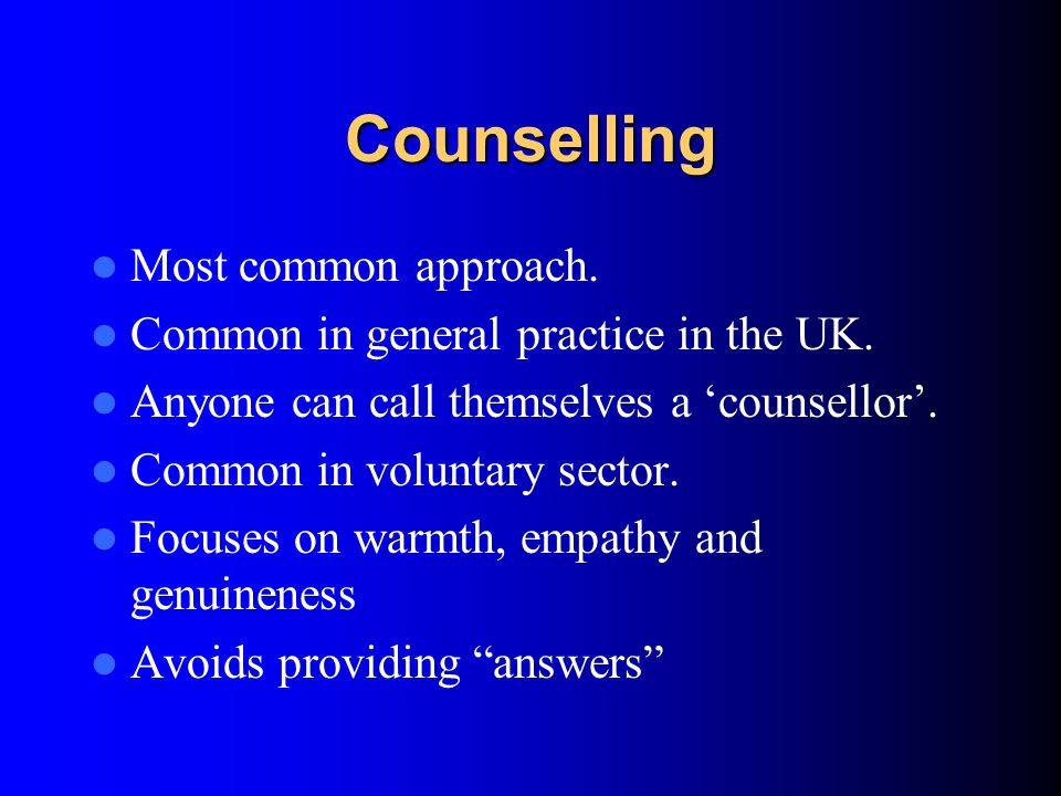 Counselling Aims to offer a supportive, non-directive relationship in which the patient can work out solutions to personal difficulties. Not intended