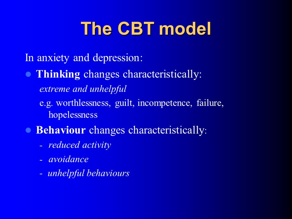 CBT: a simple message What you think affects how you feel ThinkingFeelings ThinkingBehaviour What you think affects what you do
