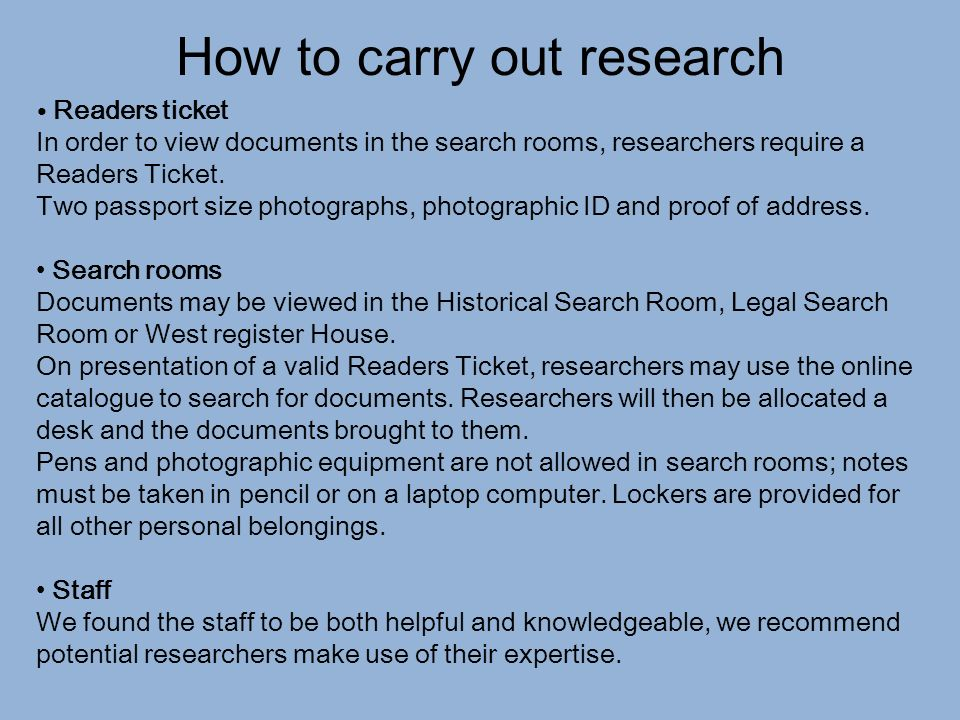 How to carry out research Readers ticket In order to view documents in the search rooms, researchers require a Readers Ticket. Two passport size photo