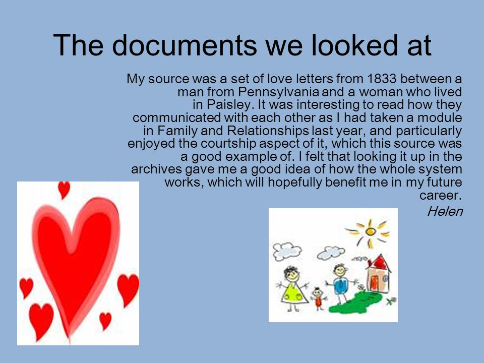 The documents we looked at My source was a set of love letters from 1833 between a man from Pennsylvania and a woman who lived in Paisley. It was inte