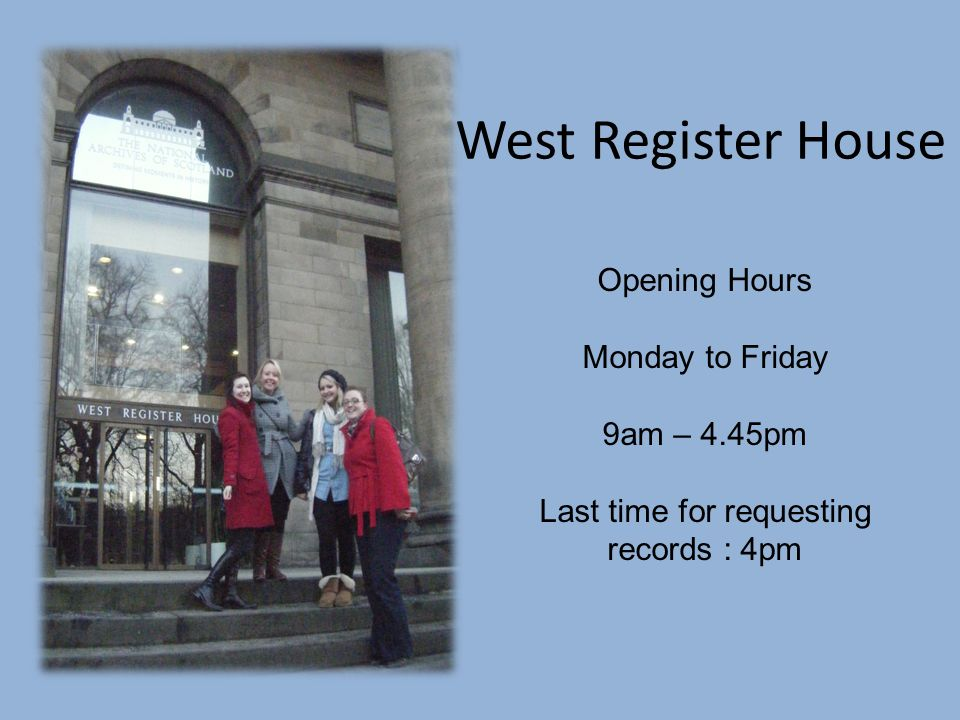 West Register House Opening Hours Monday to Friday 9am – 4.45pm Last time for requesting records : 4pm
