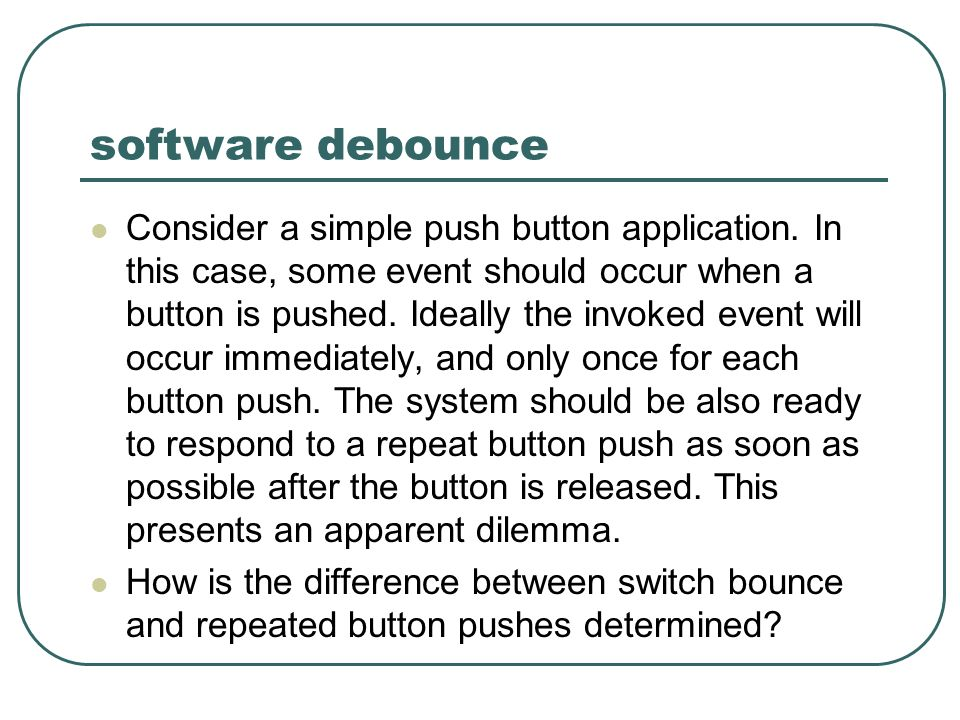 software debounce Consider a simple push button application.
