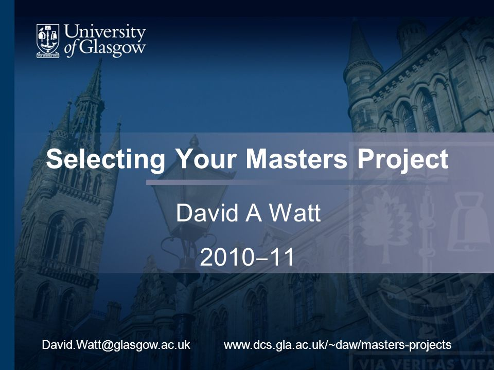 Selecting Your Masters Project David A Watt 2010 11 www.dcs.gla.ac.uk/~daw/masters-projectsDavid.Watt@glasgow.ac.uk