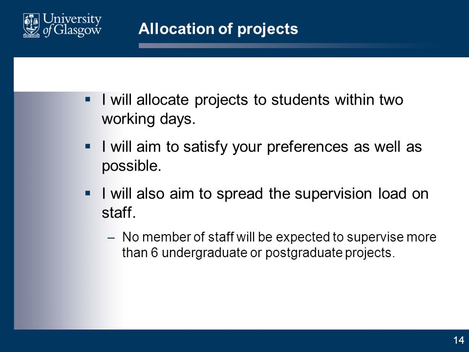 14 Allocation of projects I will allocate projects to students within two working days.