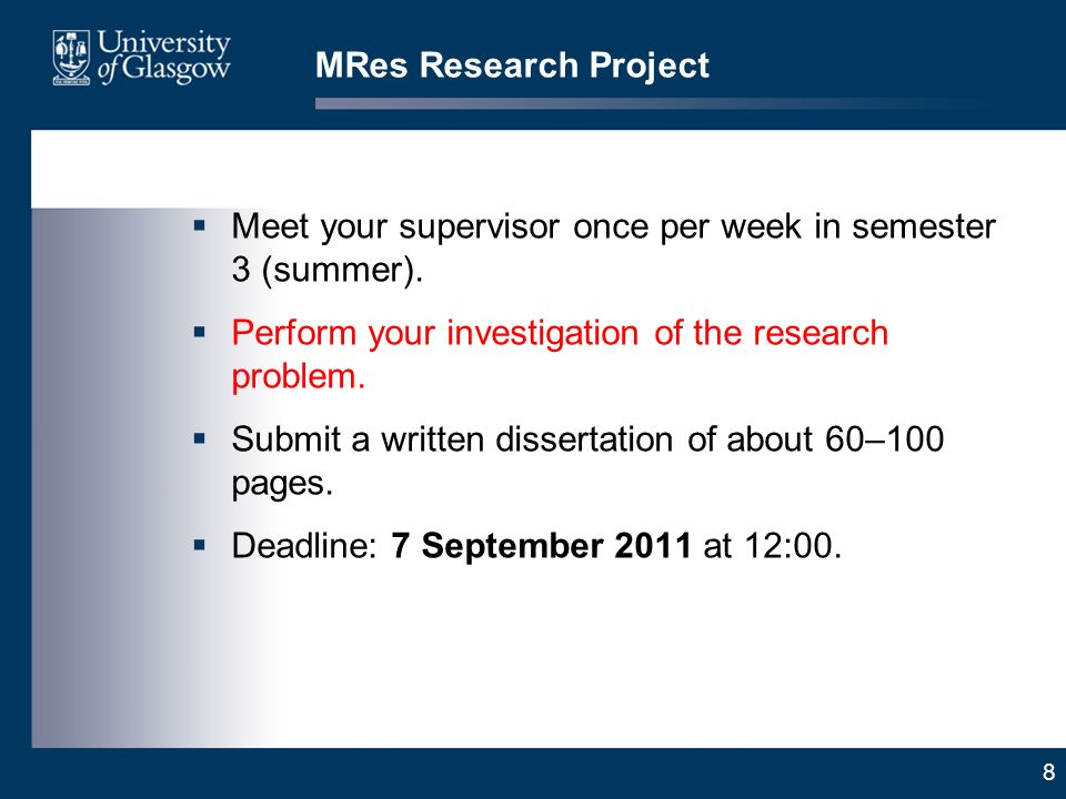 8 MRes Research Project Meet your supervisor once per week in semester 3 (summer).