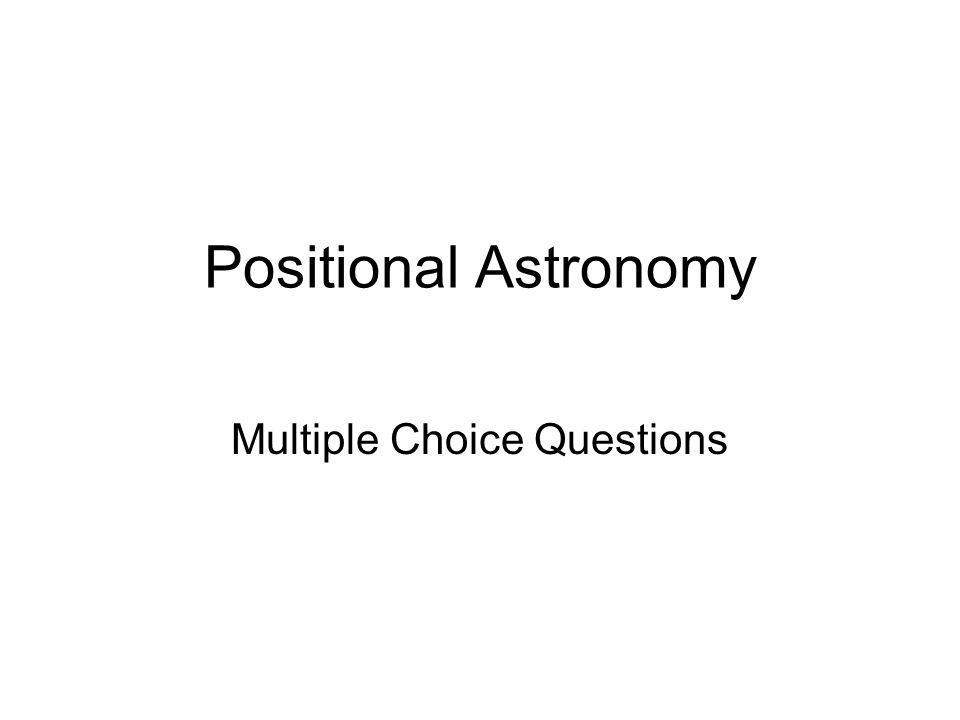 Positional Astronomy Multiple Choice Questions
