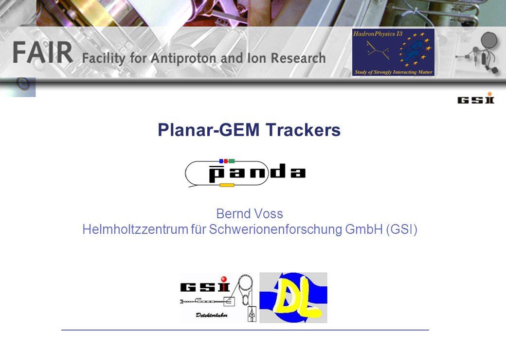Planar-GEM Trackers Bernd Voss Helmholtzzentrum für Schwerionenforschung GmbH (GSI)