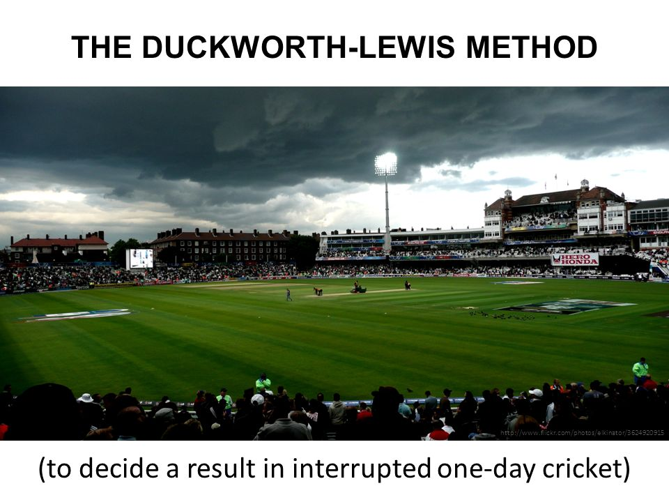 THE DUCKWORTH-LEWIS METHOD (to decide a result in interrupted one-day cricket) http://www.flickr.com/photos/elkinator/3624920915
