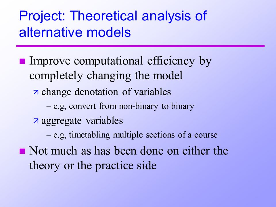 Project: Theoretical analysis of alternative models n Improve computational efficiency by completely changing the model ä change denotation of variabl
