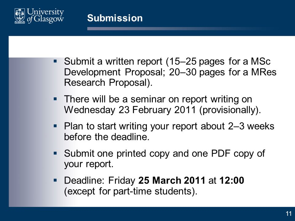 11 Submission Submit a written report (15–25 pages for a MSc Development Proposal; 20–30 pages for a MRes Research Proposal). There will be a seminar
