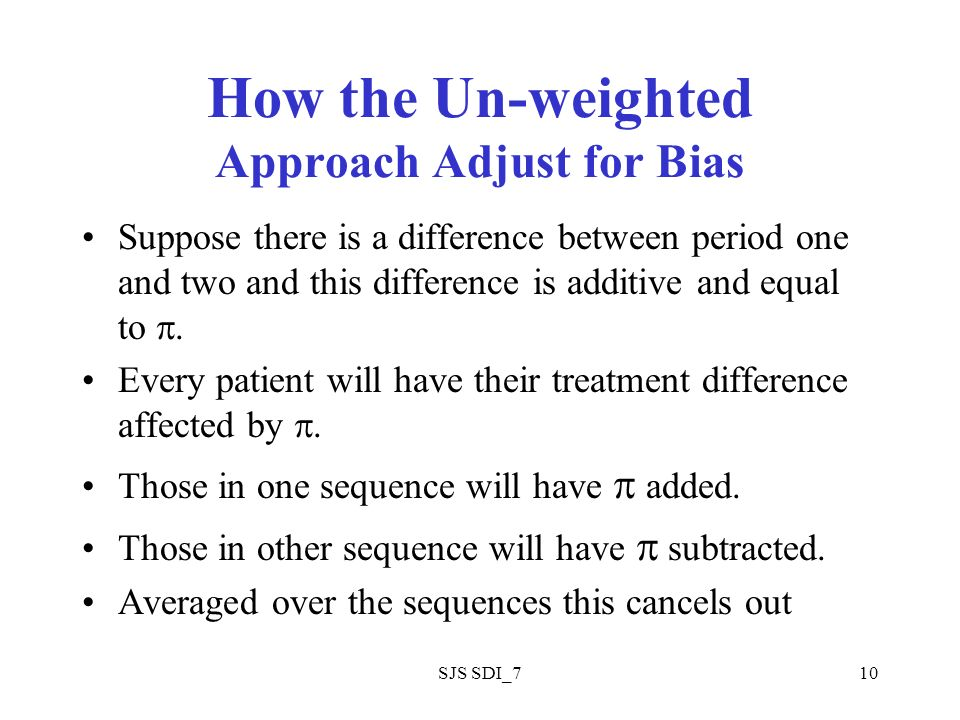 SJS SDI_710 How the Un-weighted Approach Adjust for Bias Suppose there is a difference between period one and two and this difference is additive and