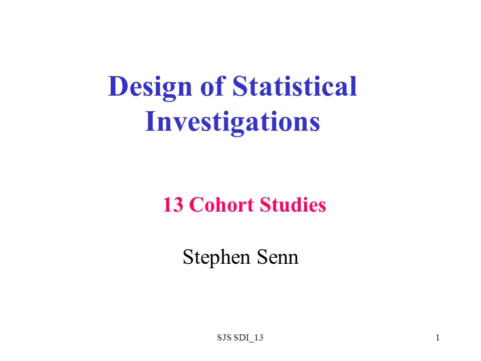 SJS SDI_132 Two Major Types of Epidemiological Observational Study This section partly based on Rothman Cohort study –Sometimes referred to as prospective study But this terms is best avoided –Some cohort studies are not prospective Case-control study –Sometimes referred to as retrospective study But this term is also best avoided –Since some cohort studies are retrospective