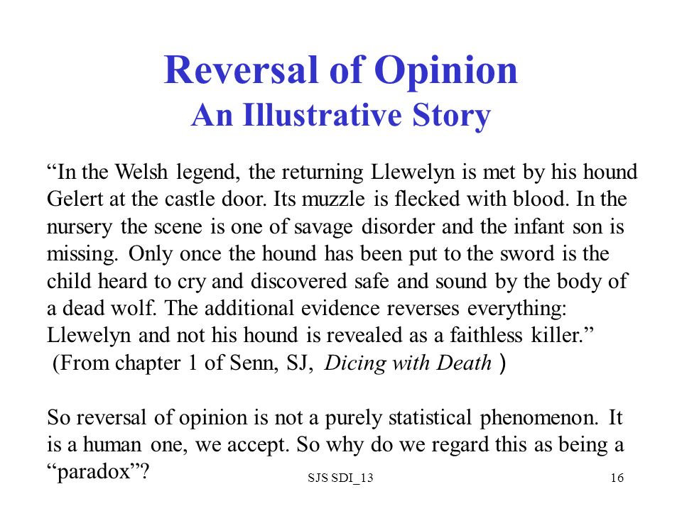 SJS SDI_1316 Reversal of Opinion An Illustrative Story In the Welsh legend, the returning Llewelyn is met by his hound Gelert at the castle door. Its