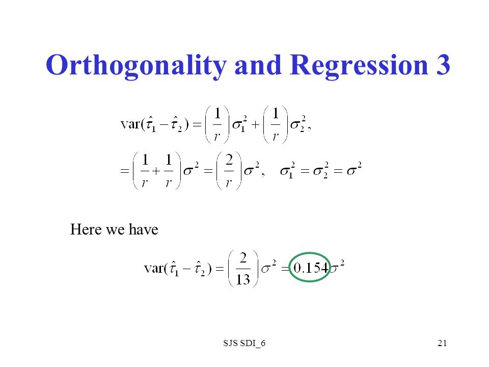 SJS SDI_621 Orthogonality and Regression 3 Here we have
