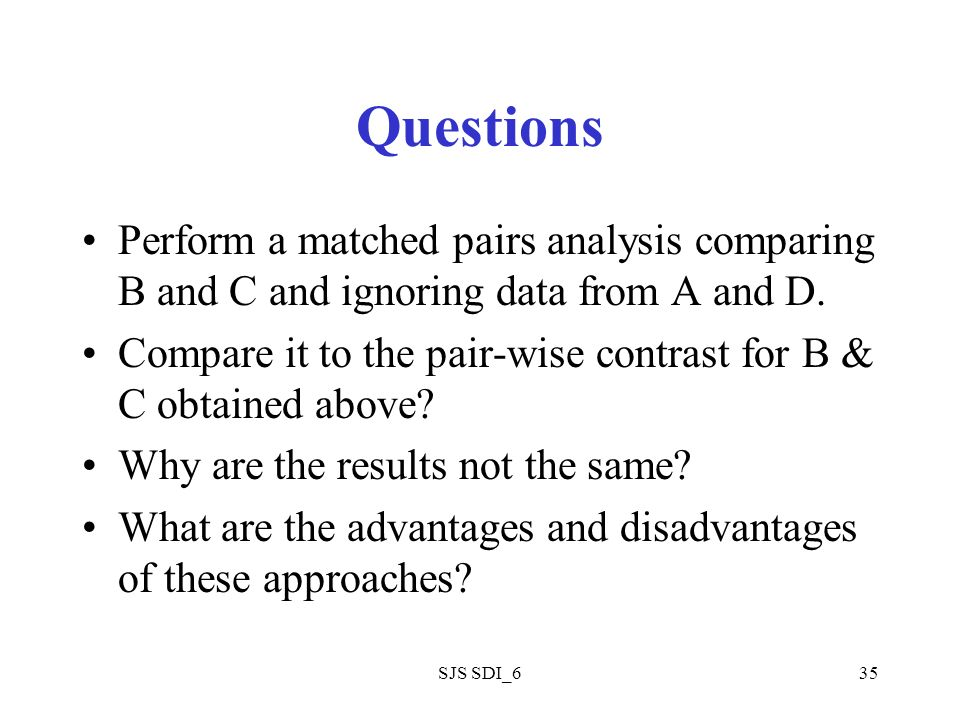 SJS SDI_635 Questions Perform a matched pairs analysis comparing B and C and ignoring data from A and D.