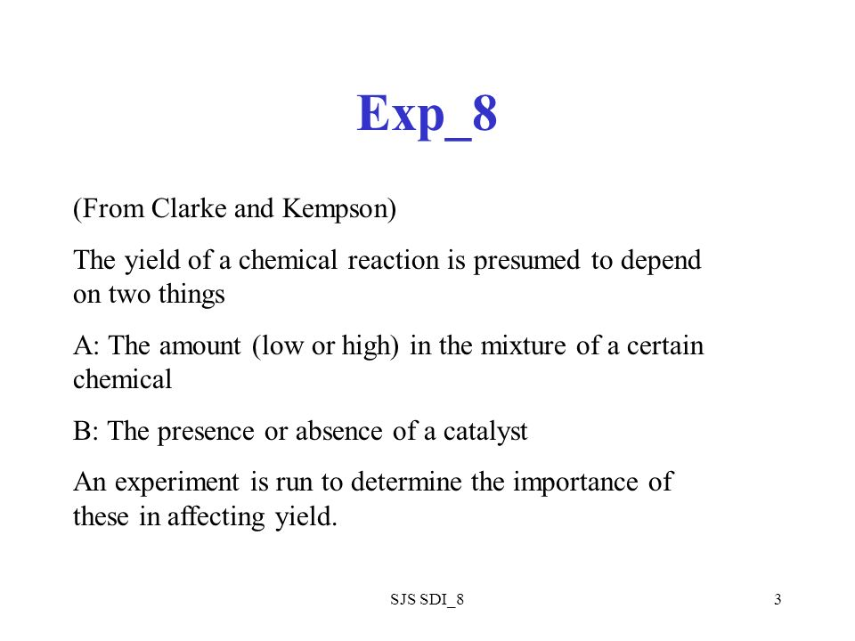 SJS SDI_83 Exp_8 (From Clarke and Kempson) The yield of a chemical reaction is presumed to depend on two things A: The amount (low or high) in the mix