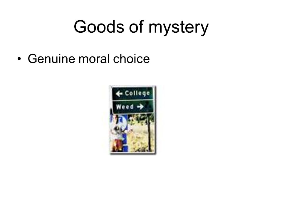 Goods of mystery Genuine moral choice