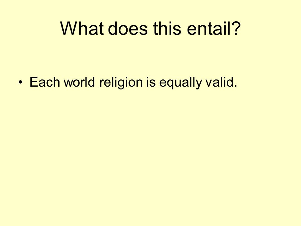 What does this entail? Each world religion is equally valid.